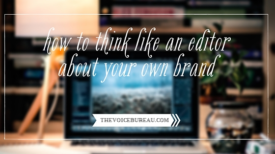 Think like an editor about your own brand