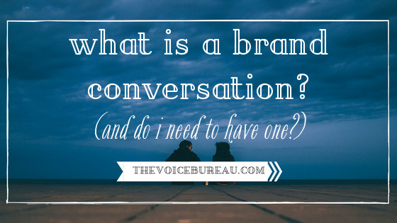What Is a Brand Conversation? (And Do I Need to Have One?)